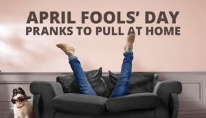 April Fools' Day Pranks to Pull at Home